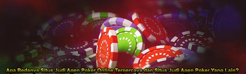 Apa Bedanya Situs Judi Agen Poker Online Terpercaya dan Situs Judi Agen Poker Yang Lain?