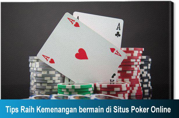 Tips Raih Kemenangan bermain di Situs Poker Online